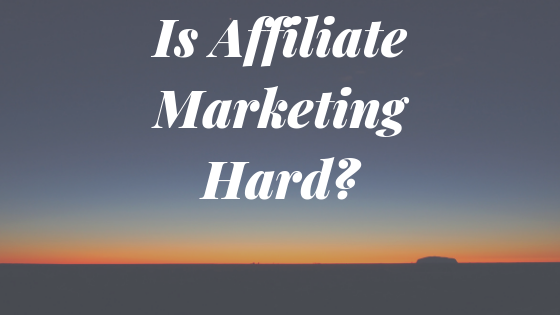 Is Affiliate marketing hard