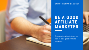 How To Be A Good Affiliate Marketer