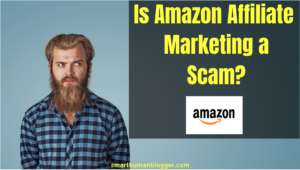 Is Amazon Affiliate Marketing a Scam